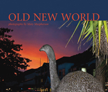 Old New World by Mary Macpherson Photographs: Mary Macpherson, with interview by Gregory O'Brien, Publisher: Lopdell House Gallery, 2012