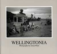 book cover Wellingtonia by Julian Ward 55 black and white photographs of Wellington