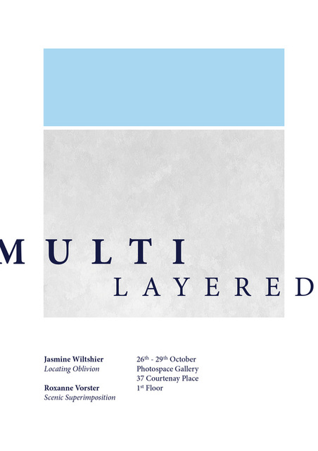 Poster for 'Multi Layered' collaborative exhibition, Jasmine Wiltshier & Roxanne Vorster, Photospace Gallery Wellington New Zealand
